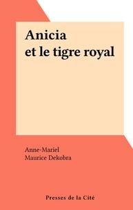 Anne-Mariel et Maurice Dekobra - Anicia et le tigre royal.