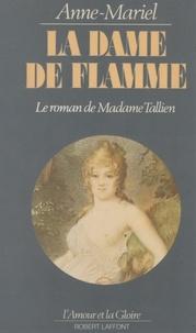 Anne Mariel - La Dame de flamme - Le roman de Madame Tallien.