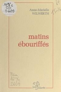 Anne-Marielle Wilwerth - Matins ébouriffés.