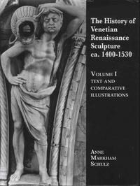 Anne Markham Schulz - The History of Venetian Renaissance Sculpture ca. 1400-1530 - Pack en 2 volumes : Text and Comparative Illustrations ; Volume 2, Illustrations.
