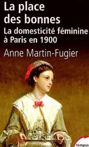 Anne Martin-Fugier - La place des bonnes - La domesticité féminine à Paris en 1900.