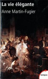 Anne Martin-Fugier - La vie élégante - Ou la formation du Tout-Paris (1815-1848).