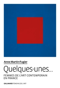 Anne Martin-Fugier - Quelques-unes… - Femmes de l'art contemporain en France.