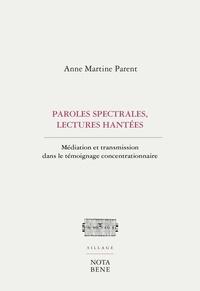 Anne Martine Parent - Parole spectrales, lectures hantées - Médiation et transmission dans le témoignage concentrationnaire.