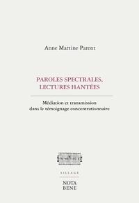 Anne Martine Parent - Paroles spectrales, lectures hantées - Médiation et transmission dans le témoignage concentrationnaire.