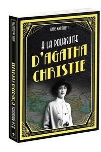 Anne Martinetti - A la poursuite d'Agatha Christie.
