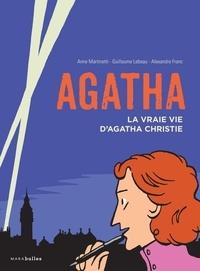 Anne Martinetti et Guillaume Lebeau - Agatha - La vraie vie d'Agatha Christie.