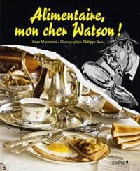 Anne Martinetti - Alimentaire mon cher Watson !.