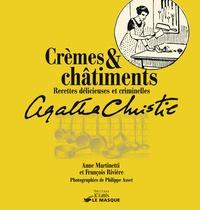 Anne Martinetti et François Rivière - Crèmes & châtiments - Recettes délicieuses et criminelles d'Agatha Christie.