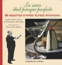 Anne Martinetti et François Rivière - La sauce était presque parfaite - 80 recettes d'après Alfred Hitchcock.
