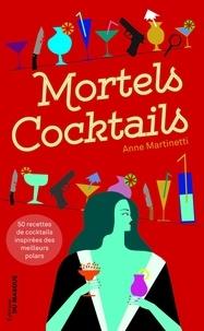 Anne Martinetti - Mortels cocktails.