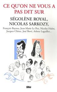 Anne Mascret et Anne-Laure Jeanvoine - Ce qu'on ne vous a pas dit sur Ségolène Royal, Nicolas Sarkozy, François Bayrou, Jean-Marie Le Pen, Nicolas Hulot, Jacques Chirac, José Bové, Arlette Laguiller....