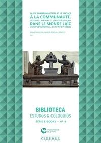 Anne Massoni et Maria Amélia Campos - La vie communautaire et le service à la communauté - L'exemple canonial et ses répercussions dans le monde laïc (Europe Occidentale, du XIe au XVe siècle).
