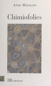 Anne Matalon - Chimiofolies. suivi de La route de Saint-Antoine.
