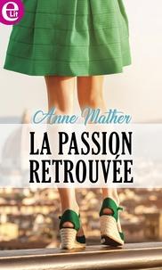 Anne Mather - La passion retrouvée.
