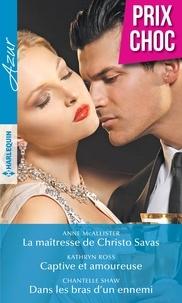 Anne McAllister et Kathryn Ross - La maîtresse de Christo Savas - Captive et amoureuse - Dans les bras d'un ennemi.