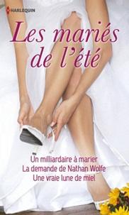 Anne McAllister et Miranda Lee - Les mariés de l'été - Un milliardaire à marier ; La demande de Nathan Wolfe ; Une vrai lune de miel.