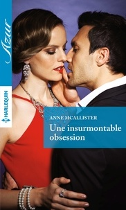 Anne McAllister - Une insurmontable obsession.
