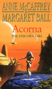 Anne McCaffrey et Margaret Ball - Acorna - The unicorn girl.