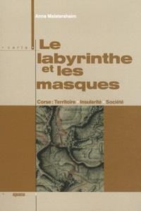 Anne Meistersheim - Le labyrinthe et les masques - Corse : territoire, insularité, société.