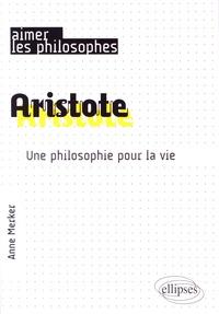 Anne Merker - Aristote - Une philosophie pour la vie.