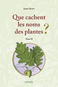 Anne Merry - Que cachent les noms des plantes ? - Tome 2.