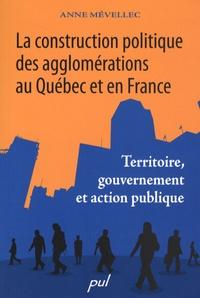 Anne Mévellec - La construction politique des agglomérations au Québec et en France - Territoire, gouvernement et action publique.