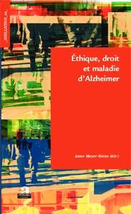 Ethique, droit et maladie d'Alzheimer - Anne Meyer-Heine |