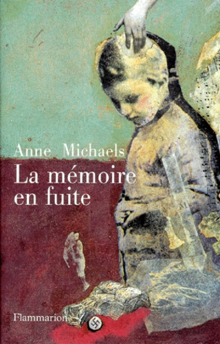 Anne Michaels - La mémoire en fuite.