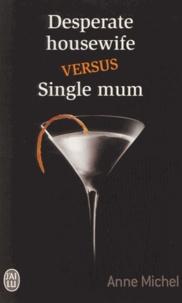 Anne Michel - Desperate housewife versus single mum.