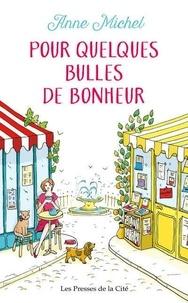 Pour quelques bulles de bonheur - Anne Michel |