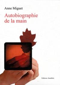 Anne Miguet - Autobiographie de la main.