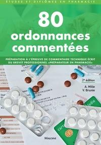 """Anne Mille et Vanida Brune - 80 ordonnances commentées - Préparation à l'épreuve de commentaire technique du Brevet professionnel """"Préparateur en pharmacie""""."""