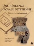 Anne Minault-Gout et Nathalie Favry - Une résidence royale égyptienne - Tell Abyad à l'époque ramesside.