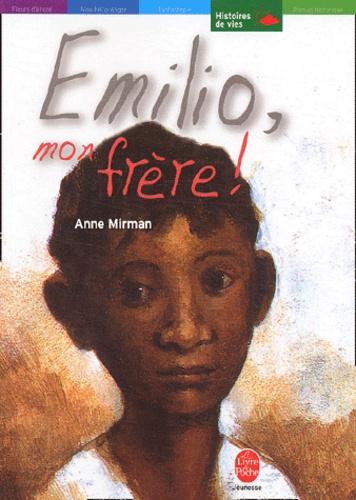 Anne Mirman - Emilio, mon frère !.