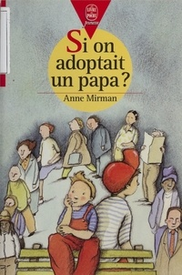 Anne Mirman - Si on adoptait un papa ?.