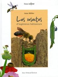 Anne Möller - Les insectes - D'ingénieux bâtisseurs.