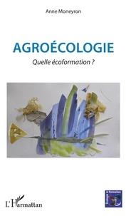 Anne Moneyron - Agroécologie - Quelle écoformation ?.