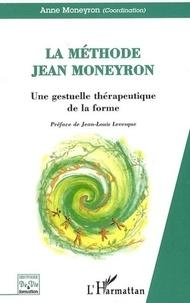 Anne Moneyron - La méthode Jean Moneyron - Une gestuelle thérapeutique de la forme.
