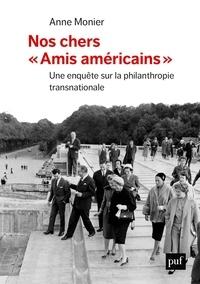 """Anne Monier - Nos chers """"amis américains"""" - Une enquête sur la philanthropie transnationale."""