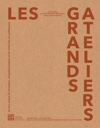Anne-Monique Bardagot - Les Grands Ateliers - Un lieu unique de formation, d'expérimentation et de recherche en architecture.