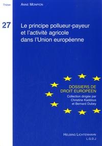 Anne Monpion - Le principe pollueur-payeur et l'activité agricole dans l'Union européenne.