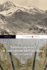Anne Montenach - Femmes, pouvoir et contrebande dans les Alpes au XVIIIe siècle.
