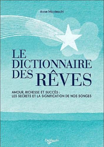 Anne Monteschi - Le Dictionnaire des Rêves - Amour, richesse et succès : les secrets et la signification de nos songes.