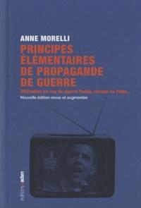 Anne Morelli - Principes élémentaires de propagande de guerre - Utilisables en cas de guerre, chaude ou tiède....