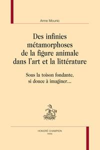 Anne Mounic - Des infinies métamorphoses de la figure animale dans l'art et la littérature - Sous la toison fondante, si douce à imaginer....