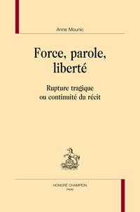 Anne Mounic - Force, parole, liberté - Rupture tragique ou continuité du récit.