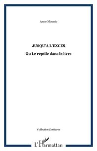 Anne Mounic - Jusqu'à l'excès - Ou Le reptile dans le livre.