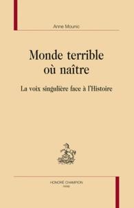 Anne Mounic - Monde terrible où naître - La voix singulière face à l'Histoire.
