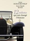 Anne Muratori-Philip et Jean-Claude Seven - 12 voitures qui ont changé l'Histoire.